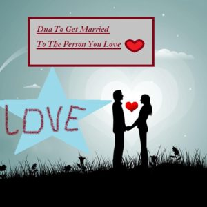 Dua To Get Married To The Person You Love